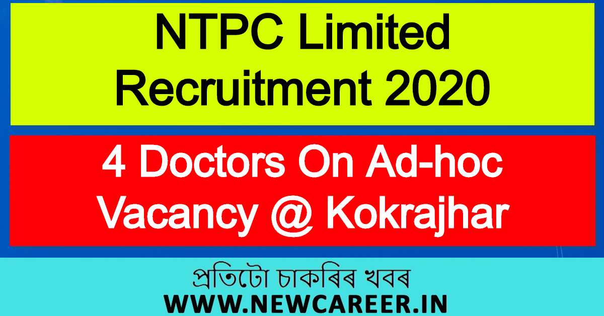 NTPC Limited Recruitment 2020 : Apply For 4 Doctors On Ad-hoc Vacancy @ Kokrajhar