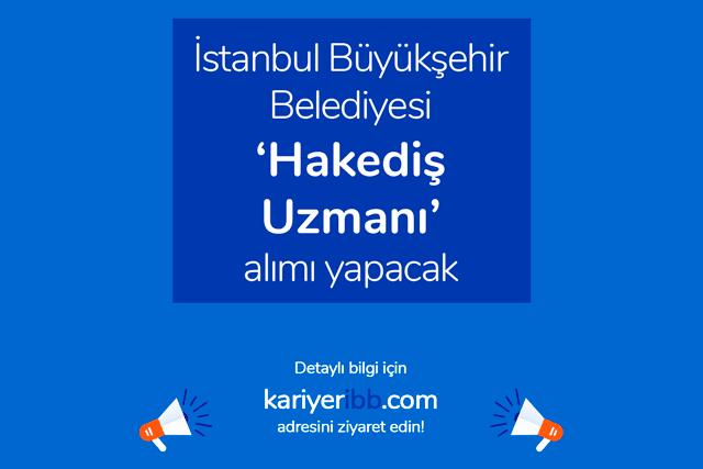 İstanbul Büyükşehir Belediyesi kariyer sitesi hakediş uzmanı iş ilanı yayınladı. İBB iş ilanına nasıl başvuru yapılır? Detaylar kariyeribb.com'da!
