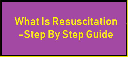 What Is Resuscitation - Step By Step Guide