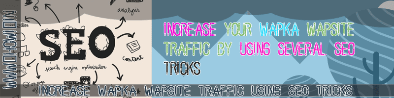 Increase Your Wapka SEO Traffic