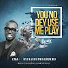 Audio: Ema – You No Dey Use Me Play (Remix) FT. Osinachi Nwachukwu