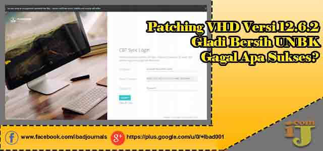 Patching VHD Versi 12.6.2 Gladi Bersih UNBK Gagal Apa Sukses?