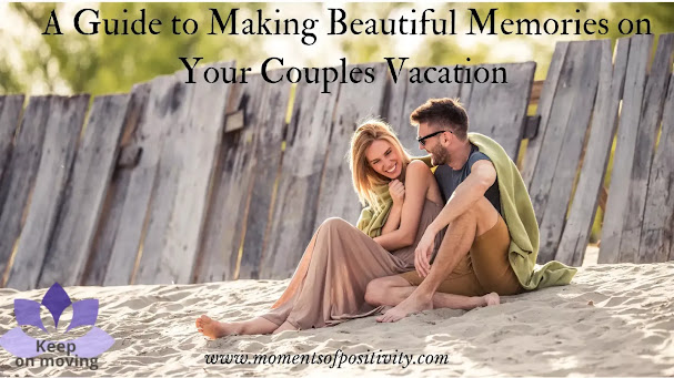 A Guide to Making Beautiful Memories on Your Couples Vacation