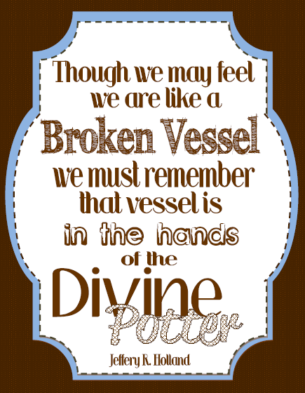 LDS General Conference quotes 2013 October Broken vessel divine potter
