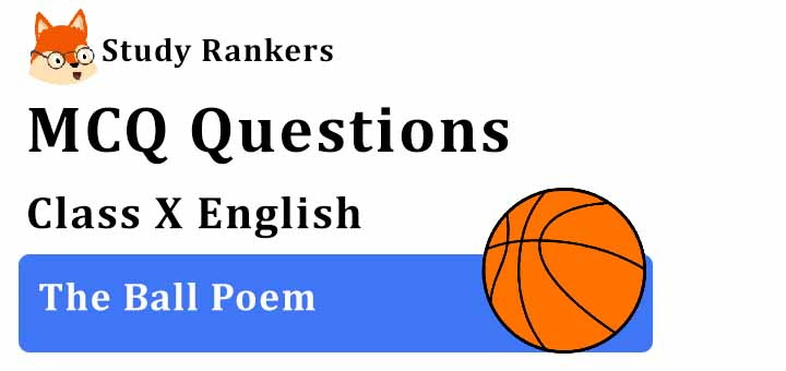 MCQ Questions for Class 10 English: The Ball Poem