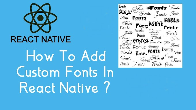 How To Add Custom Fonts In React Native 0.60+ ?