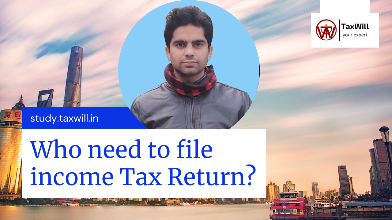 Who need to file income tax Return?
