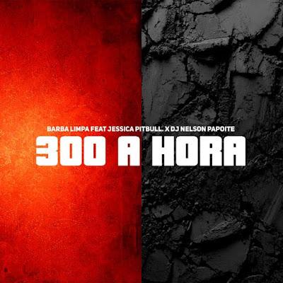 Barba Limpa - 300 à Hora (feat. Jéssica Pitbull) [Download]