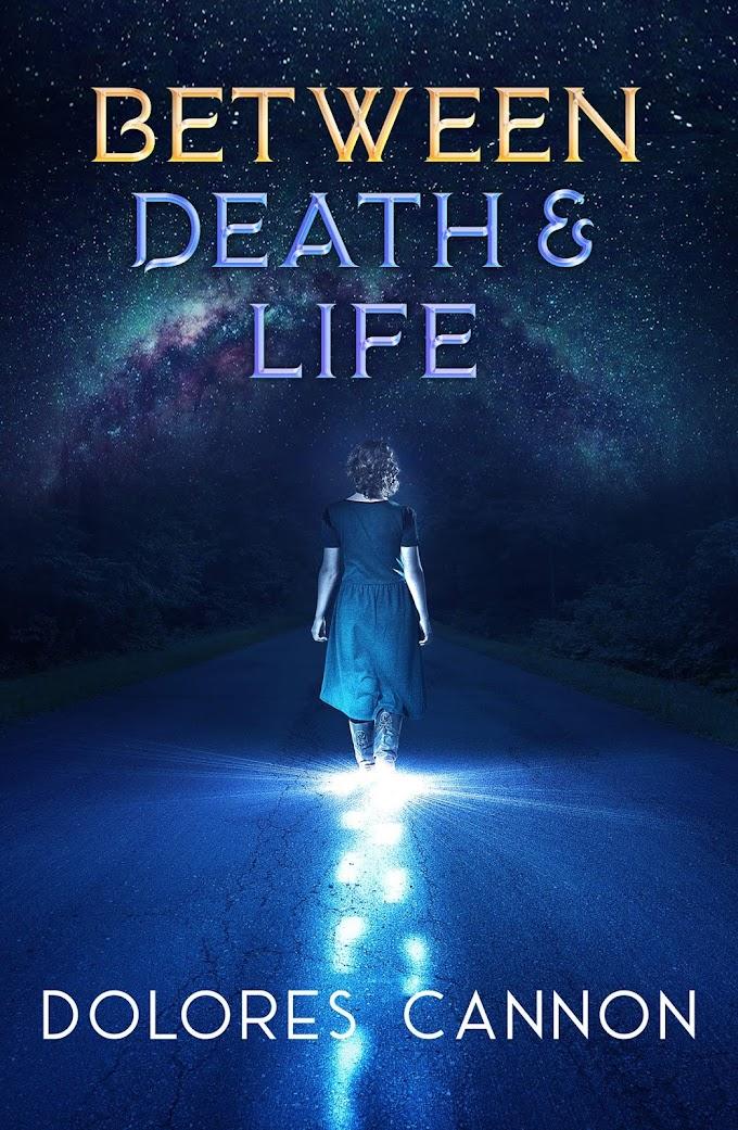 Giữa cái chết và sự sống - Chương 1 Trải nghiệm cái chết (Dolores Cannon)