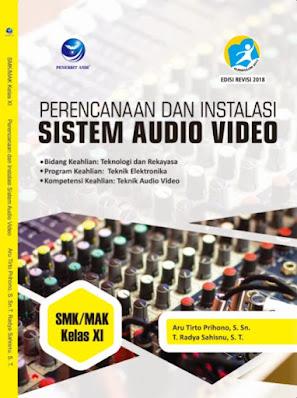 Perencanaan dan Instalasi Sistem Audio Video, Bidang Keahlian: Teknologi Dan Rekayasa, Program Keahlian: Teknik Elektronika Dan Kompetensi Keahlian: Teknik Audio Video SMK/MAK Kelas XI