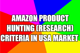 AMAZON PRODUCT HUNTING (Research) CRITERIA in USA Market