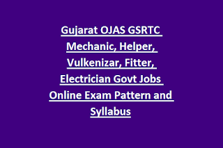 Gujarat OJAS GSRTC Mechanic, Helper, Vulkenizar, Fitter, Electrician Govt Jobs Online Exam Pattern and Syllabus