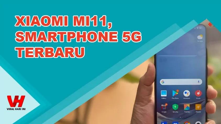 Xiaomi MI11, Smartphone 5G Terbaru