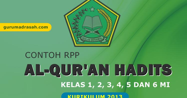 Rpp Al Qur An Hadits Madrasah Ibtidaiyah Kurikulum 2013 Kelas 1 2 3 4 5 6 Semester 1 Dan 2 Guru Madrasah