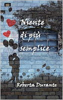https://www.amazon.it/Niente-pi%C3%B9-semplice-Roberta-Durante-ebook/dp/B081K1K1CN/ref=sr_1_132?qid=1573935231&refinements=p_n_date%3A510382031%2Cp_n_feature_browse-bin%3A15422327031&rnid=509815031&s=books&sr=1-132
