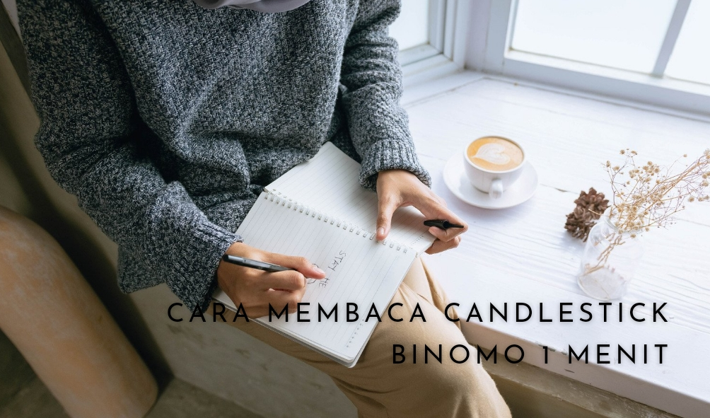 Cara Membaca Candlestick Binomo 1 Menit