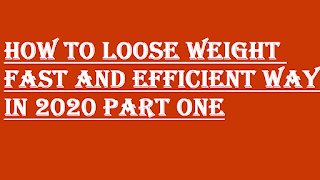 HOW TO LOOSE WEIGHT FAST AND EFFICIENT WAY IN 2020 PART ONE