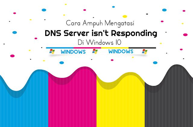 Cara Ampuh Memperbaiki DNS Server isn't Responding pada Windows