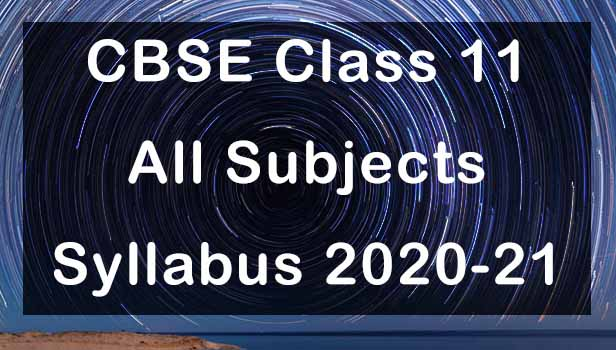 CBSE Class 11 Syllabus 2020-21 All Subjects