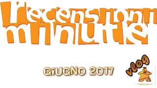 Recensioni Minute - Giugno 2017