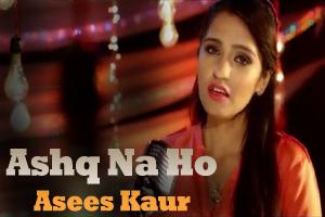 Ashq Na Ho (Asees Kaur)
