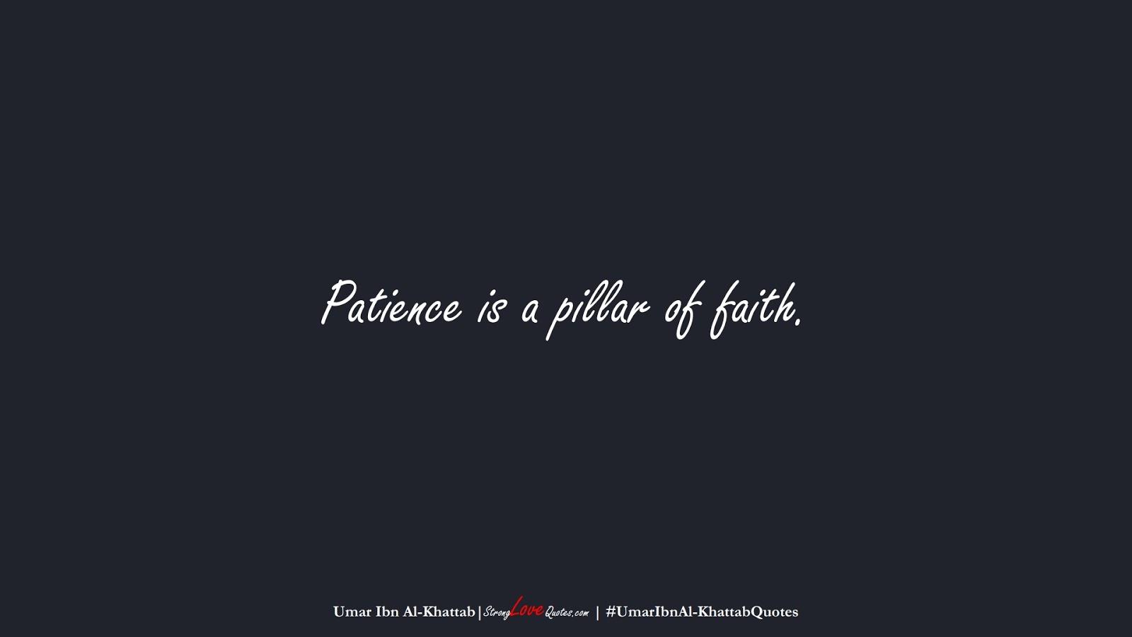Patience is a pillar of faith. (Umar Ibn Al-Khattab);  #UmarIbnAl-KhattabQuotes