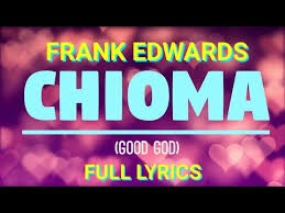 Lyrics of Chioma by Frank Edwards