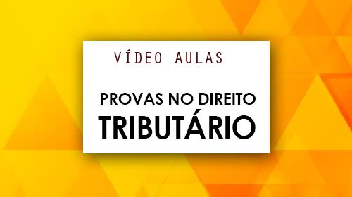 Vídeo Aula - A Prova no Direito Tributário