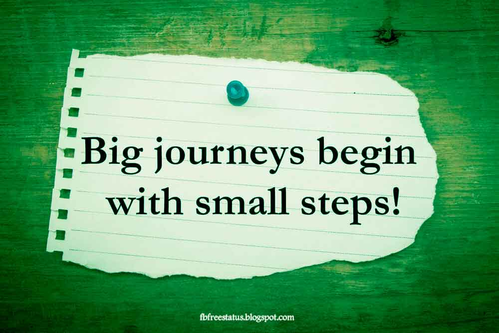 Big journeys begin with small steps,
