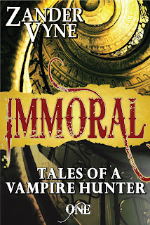 IMMORAL: Tales of a Vampire Hunter by Zander Vyne