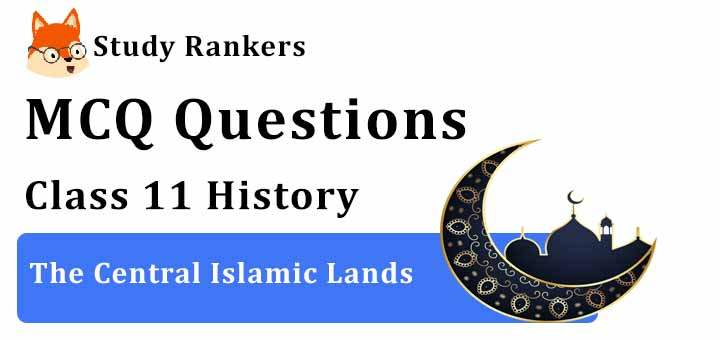 MCQ Questions for Class 11 History: Ch 4 The Central Islamic Lands