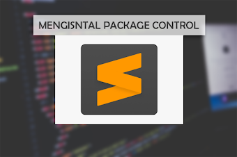 Cara Mudah Menginstal Package Control di Sublime Text 3
