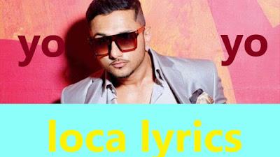 yo yo honey Singh Loca lyrics