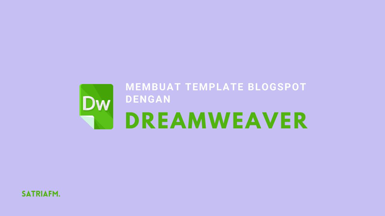 Membuat Template Blogspot Dengan Dreamweaver