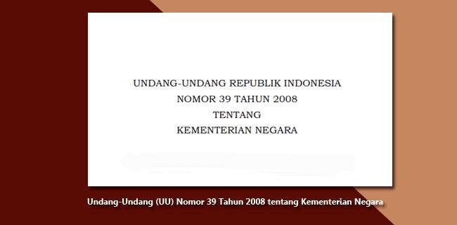 Undang-Undang (UU) Nomor 39 Tahun 2008 tentang Kementerian Negara