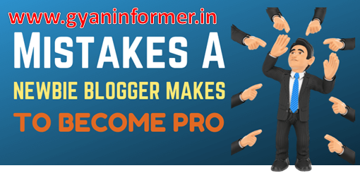 5 Mistakes a Newbie Blogger Makes To Become Pro