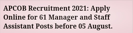 APCOB Recruitment 2021: Apply Online for 61 Manager and Staff Assistant Posts before 05 August.