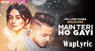 Main Teri Ho Gayi Song Lyrics Millind Gaba