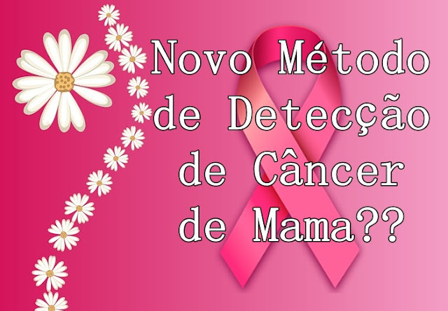 Adeus Mamografia.... Exame de Sangue novo pode detectar Câncer de Mama