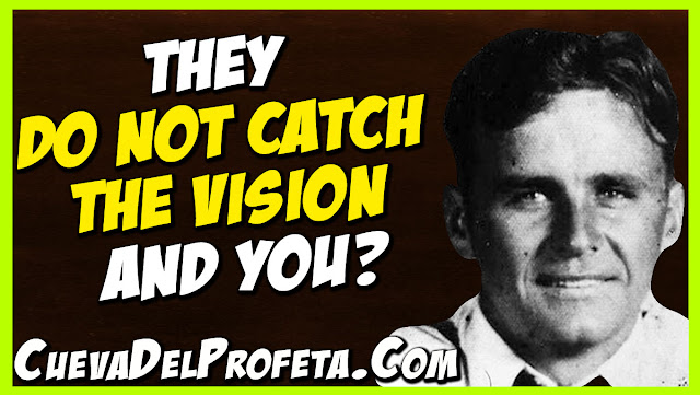 They do not catch the vision and you - William Marrion Branham Quotes (2)