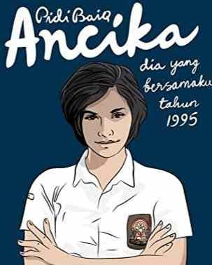 Novel Ancika: Dia Yang Bersamaku Tahun 1995 Karya Pidi Baiq Full Episode