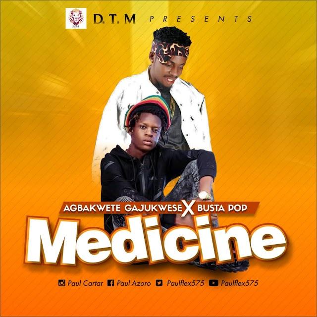 MUSIC: Agbakwete Gajukwese X Busta Pop - Medicine