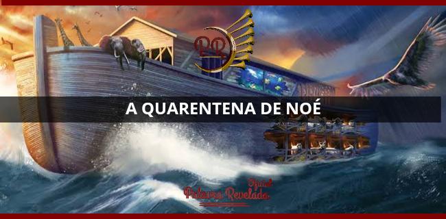 A QUARENTENA DE NOÉ