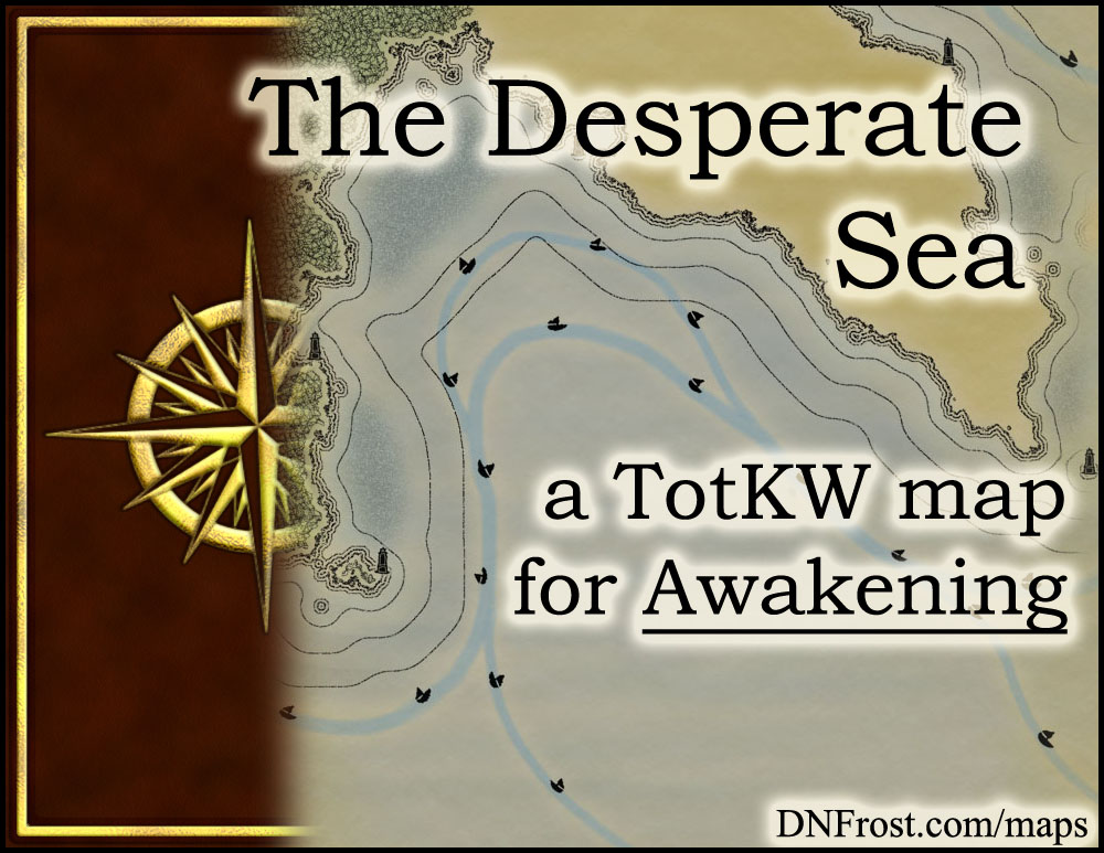 The Desperate Sea: forsaken waters off the coastal badlands www.DNFrost.com/maps #TotKW A map for Awakening by D.N.Frost @DNFrost13 Part 15 of a series.