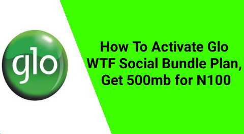 How To Activate Glo WTF Social Bundle Plan, Get 500mb for N100