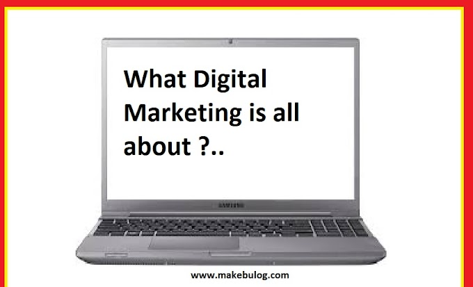 What digital marketing is all about - Makebulog