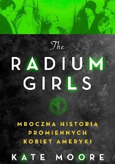 http://w-sercu-ksiazki.blogspot.com/2019/06/the-radium-girls-mroczna-historia.html