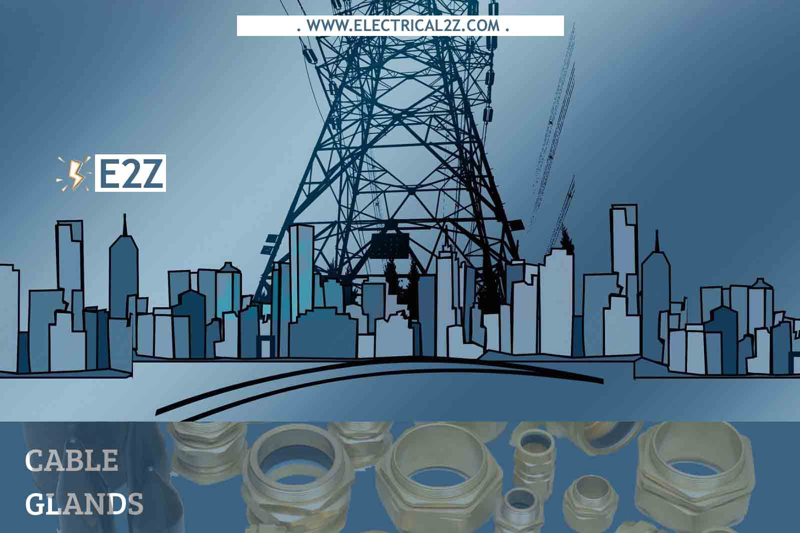 What is a Cable Gland? 6 Types of Cable Glands - Electrical 2Z