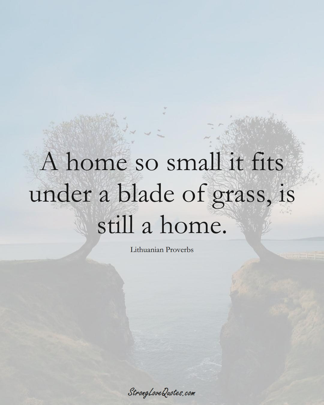 A home so small it fits under a blade of grass, is still a home. (Lithuanian Sayings);  #AsianSayings