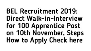 BEL Recruitment 2019: Direct Walk-in-Interview for 100 Apprentice Post on 10th November, Steps How to Apply Check here